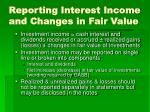 reporting interest income and changes in fair value