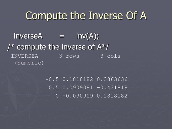 Compute the Inverse Of A