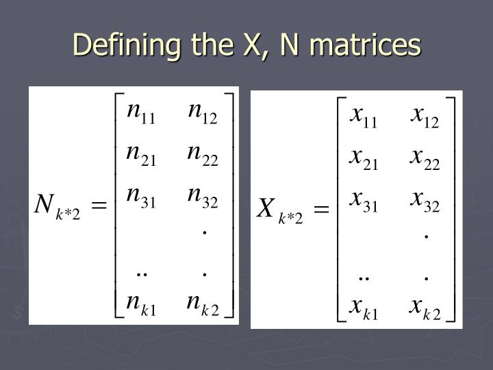 Defining the X, N matrices
