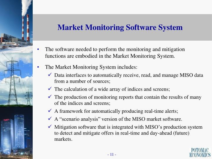 The software needed to perform the monitoring and mitigation functions are embodied in the Market Monitoring System.