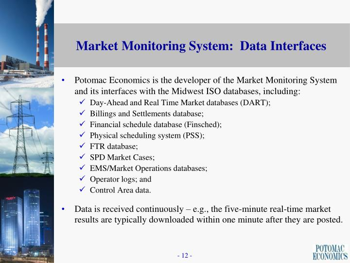 Potomac Economics is the developer of the Market Monitoring System and its interfaces with the Midwest ISO databases, including: