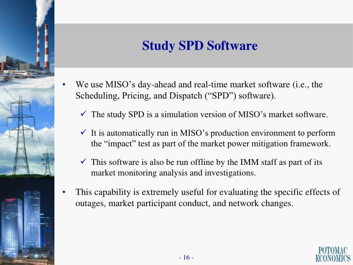 "We use MISO's day-ahead and real-time market software (i.e., the Scheduling, Pricing, and Dispatch (""SPD"") software)."