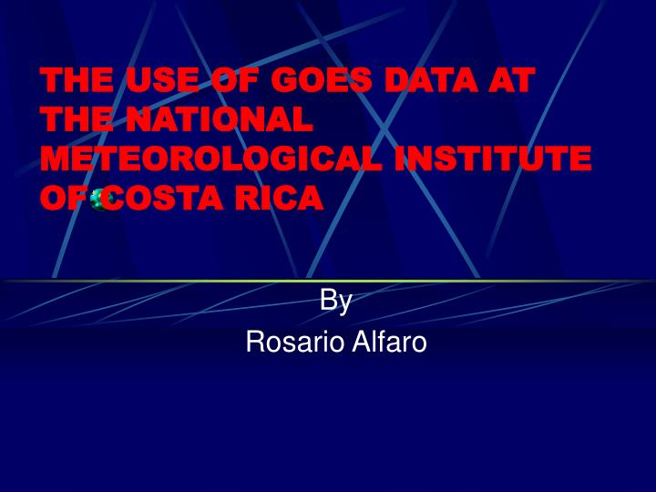 The use of goes data at the national meteorological institute of costa rica