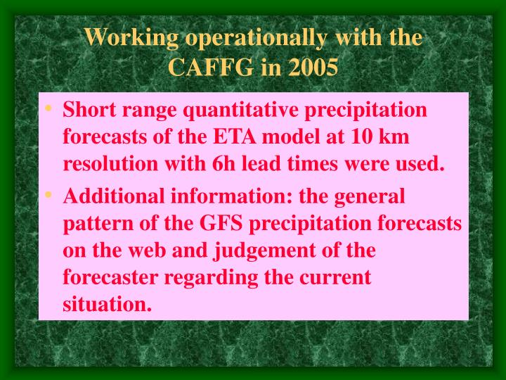 Working operationally with the CAFFG in 2005