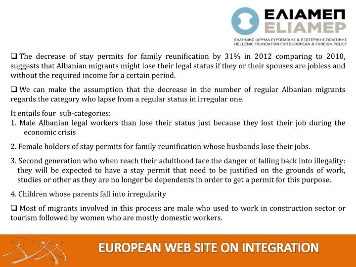 The decrease of stay permits for family reunification by 31% in 2012 comparing to 2010, suggests that Albanian migrants might lose their legal status if they or their spouses are jobless and without the required income for a certain period.