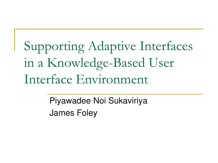 supporting adaptive interfaces in a knowledge based user interface environment n.