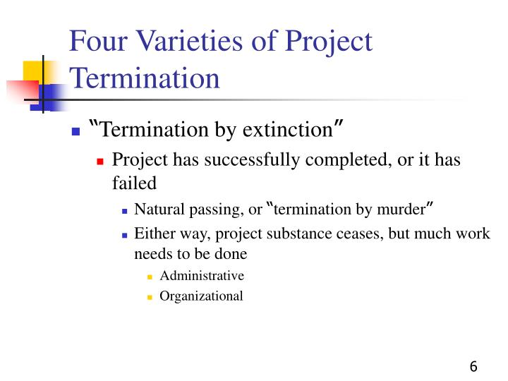 Four Varieties of Project Termination