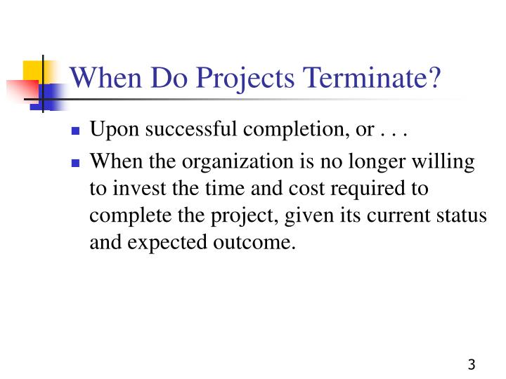 When do projects terminate