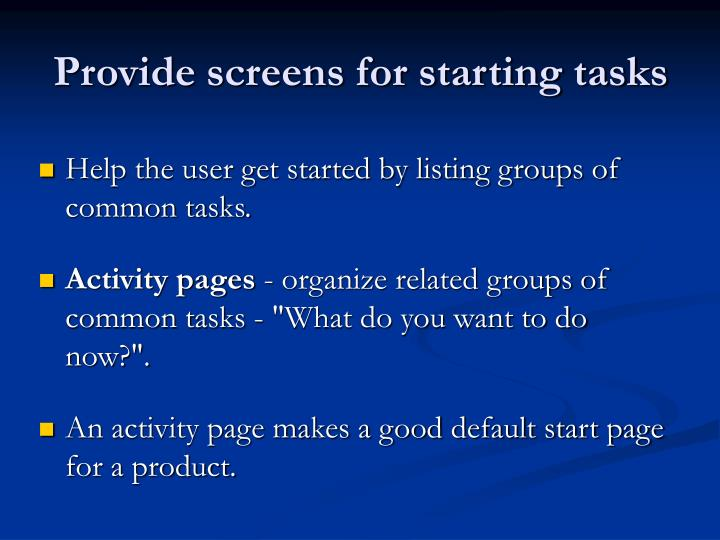 Provide screens for starting tasks