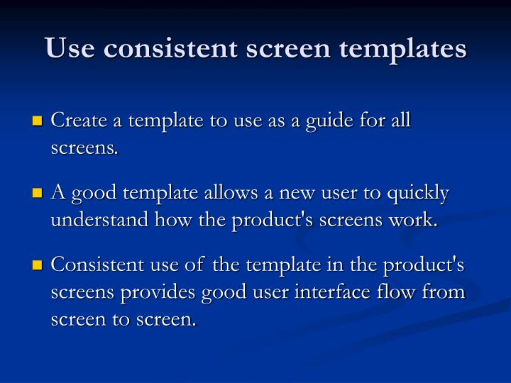 Use consistent screen templates