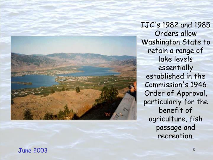 IJC's 1982 and 1985 Orders allow Washington State to retain a range of lake levels essentially established in the Commission's 1946 Order of Approval, particularly for the benefit of agriculture, fish passage and recreation
