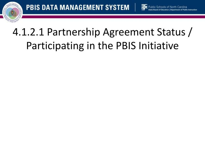 4.1.2.1 Partnership Agreement Status / Participating in the PBIS Initiative
