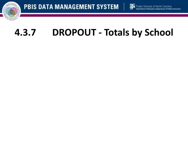 4.3.7	DROPOUT - Totals by School