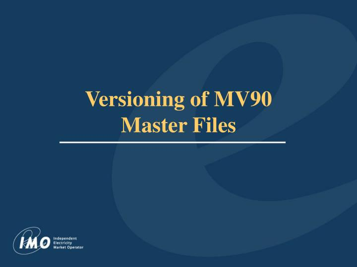 versioning of mv90 master files n.