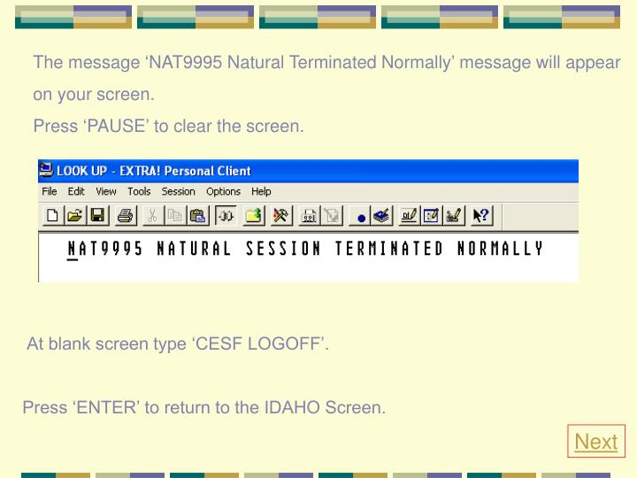 The message 'NAT9995 Natural Terminated Normally' message will appear
