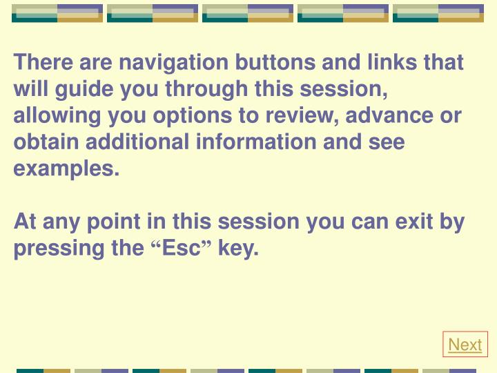 There are navigation buttons and links that will guide you through this session, allowing you option...