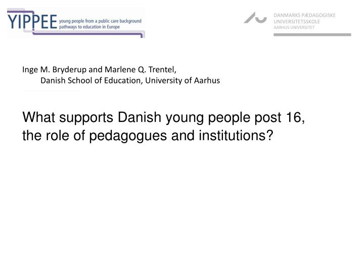 What supports danish young people post 16 the role of pedagogues and institutions