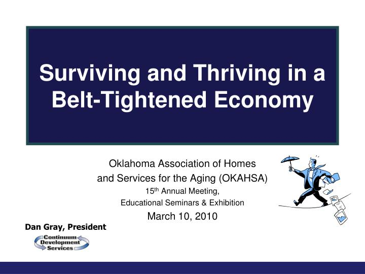 Surviving and thriving in a belt tightened economy