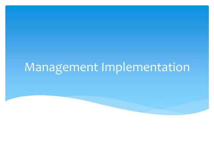 Management Implementation