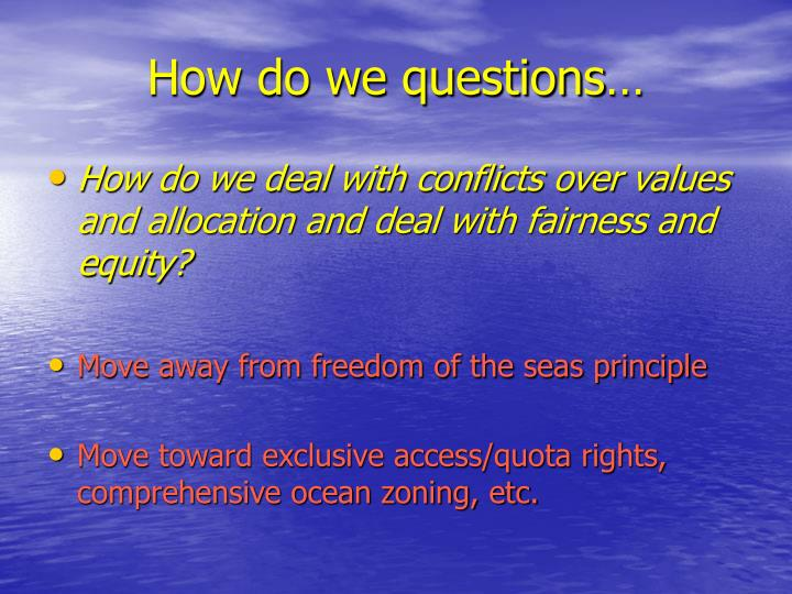 How do we questions…