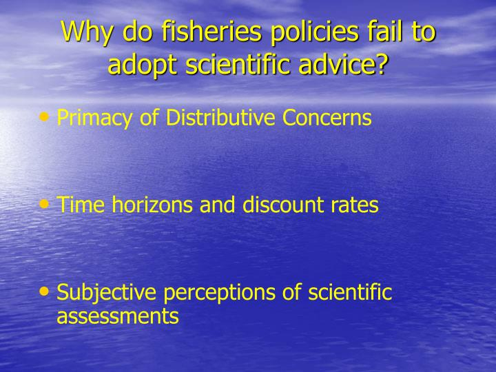 Why do fisheries policies fail to adopt scientific advice?