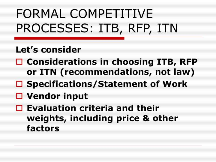 FORMAL COMPETITIVE PROCESSES: ITB, RFP, ITN