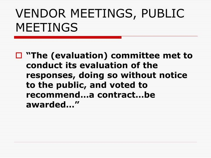 VENDOR MEETINGS, PUBLIC MEETINGS