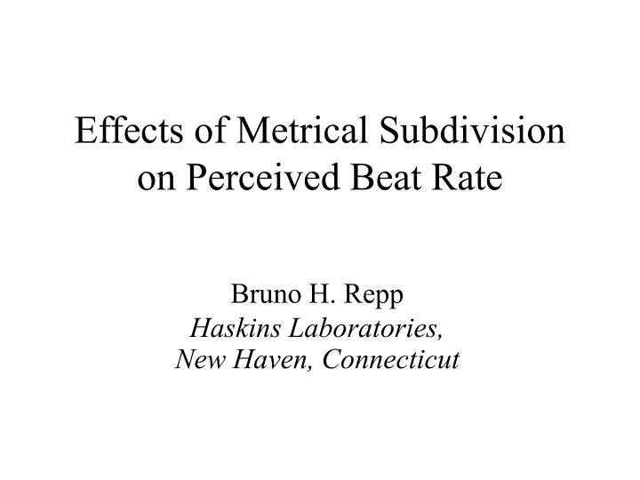 effects of metrical subdivision on perceived beat rate n.