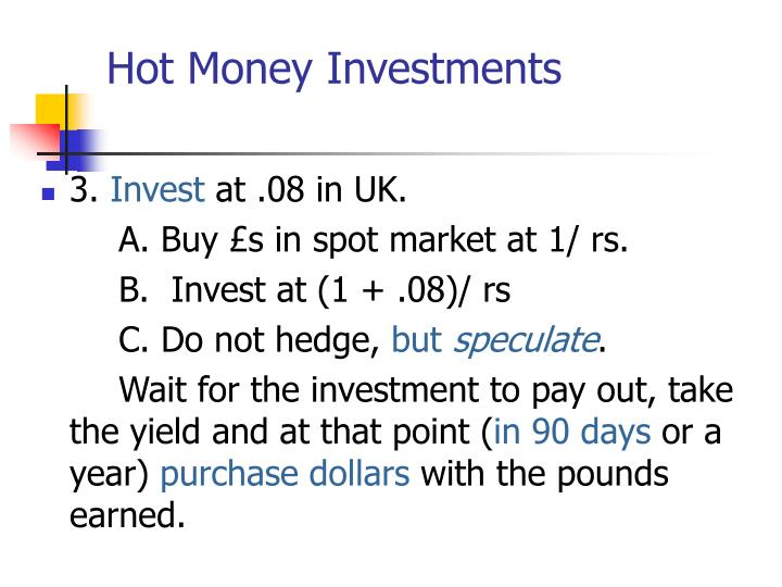 Hot Money Investments