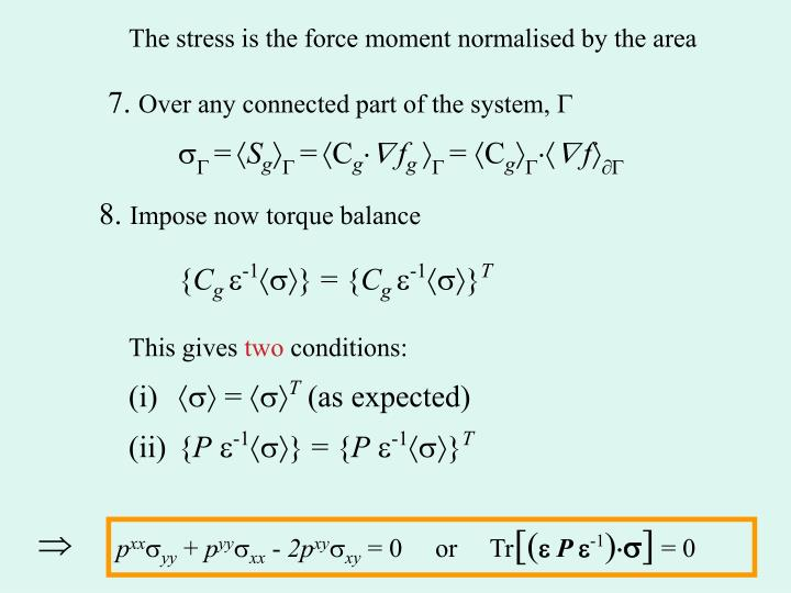 The stress is the force moment normalised by the area