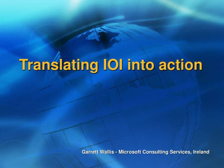 Translating IOI into action