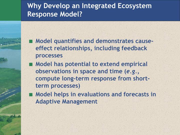 Why Develop an Integrated Ecosystem Response Model?