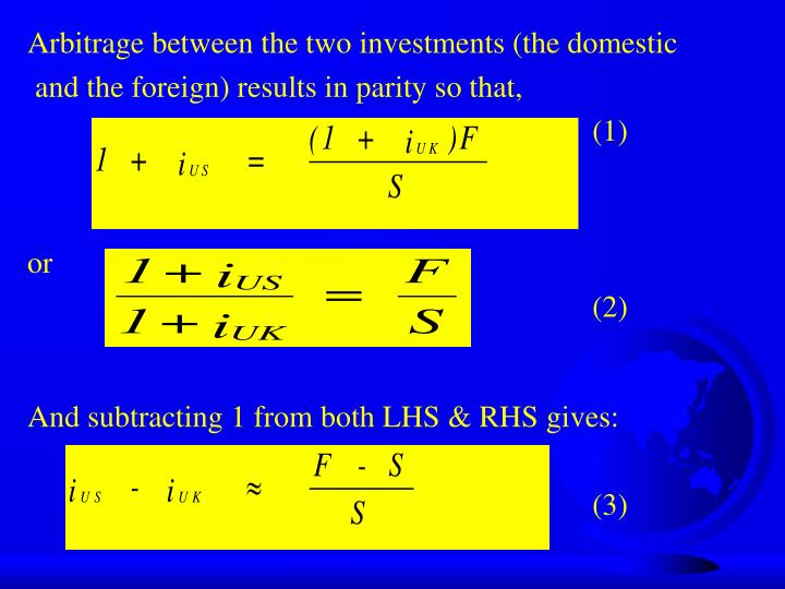 Arbitrage between the two investments (the domestic