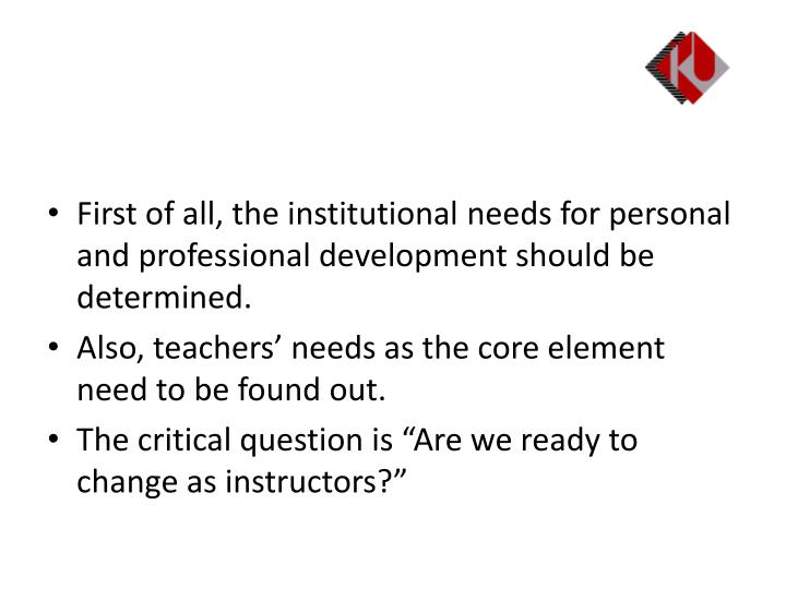 First of all, the institutional needs for personal and professional development should be determined.