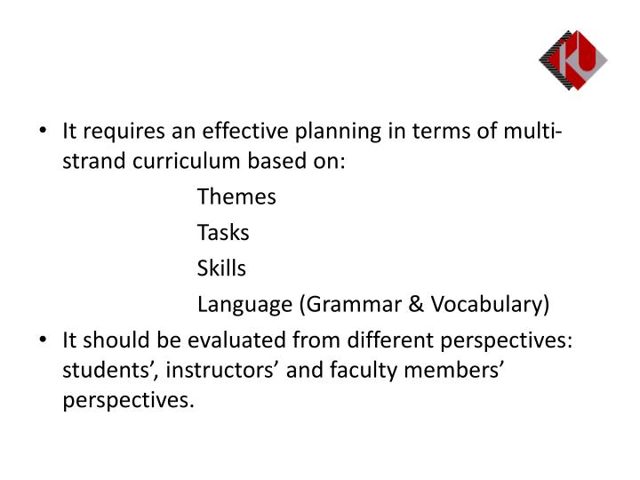 It requires an effective planning in terms of multi-strand curriculum based on: