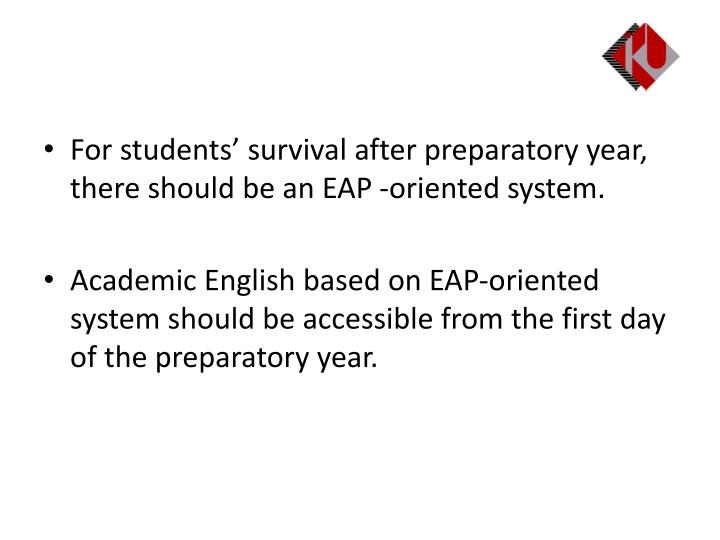 For students' survival after preparatory year,  there should be an EAP -oriented system.