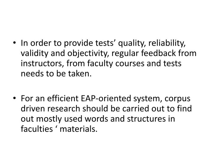 In order to provide tests' quality, reliability, validity and objectivity, regular feedback from instructors, from faculty courses and tests needs to be taken.