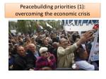 peacebuilding priorities 1 overcoming the economic crisis