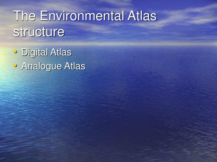 The Environmental Atlas structure