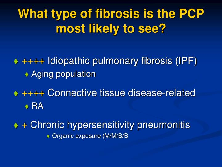 What type of fibrosis is the PCP most likely to see?