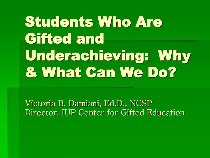 Students Who Are Gifted and Underachieving:  Why & What Can We Do?