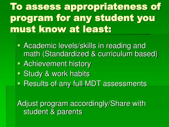 To assess appropriateness of program for any student you must know at least: