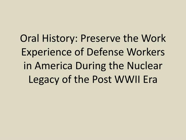 Oral History: Preserve the Work Experience of Defense Workers in America During the Nuclear Legacy of the Post WWII Era