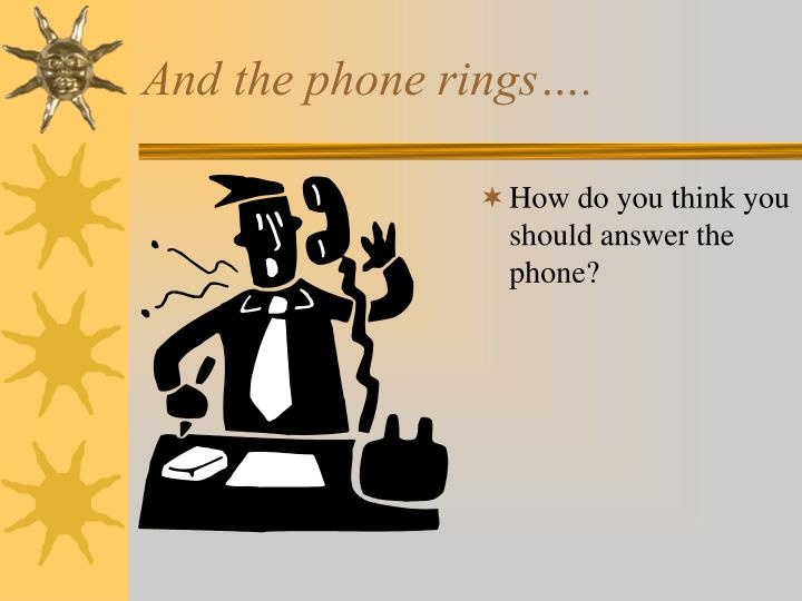 And the phone rings….