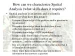 how can we characterize spatial analysis what skills does it require