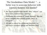 the geodatabase data model a better way to associate behavior with spatial features was needed