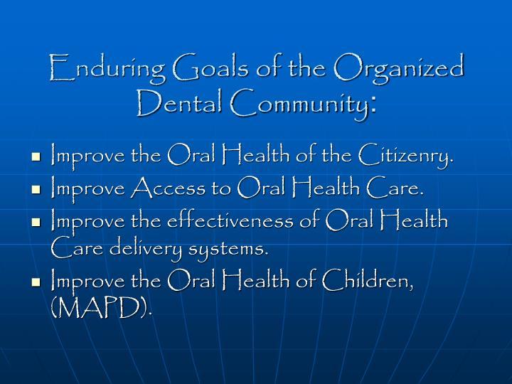 Enduring goals of the organized dental community