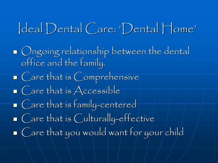 Ideal Dental Care: 'Dental Home'