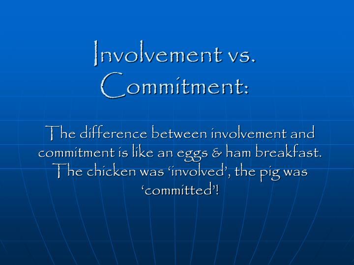 Involvement vs. Commitment: