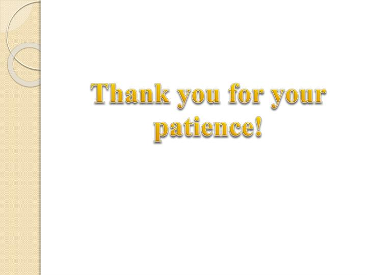 Thank you for your      patience!